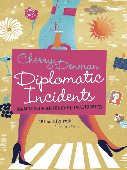 Diplomatic Incidents - Memoirs of an (Un)diplomatic Wife by Cherry Denman.