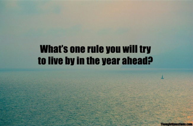 What's one rule you will try to live by in the year ahead